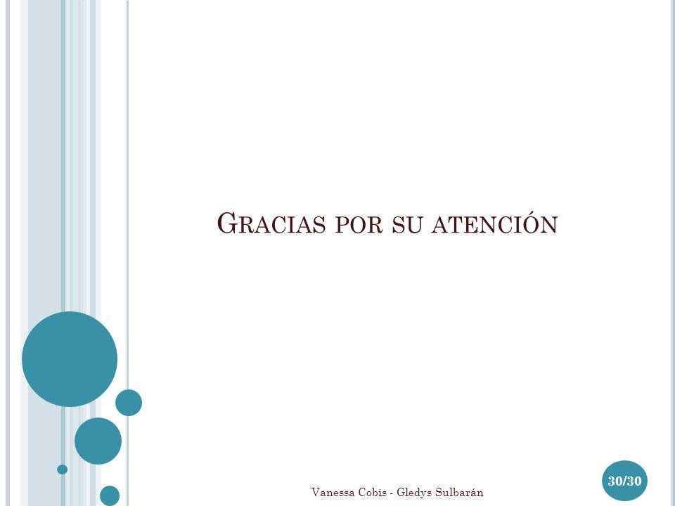 Vanessa Cobis - Gledys Sulbarán G RACIAS POR SU ATENCIÓN 30/30
