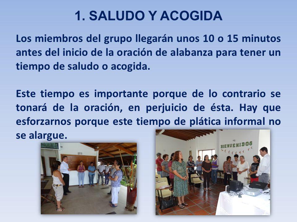Los miembros del grupo llegarán unos 10 o 15 minutos antes del inicio de la oración de alabanza para tener un tiempo de saludo o acogida. Este tiempo