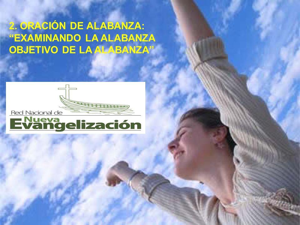 2. ORACIÓN DE ALABANZA: EXAMINANDO LA ALABANZA OBJETIVO DE LA ALABANZA