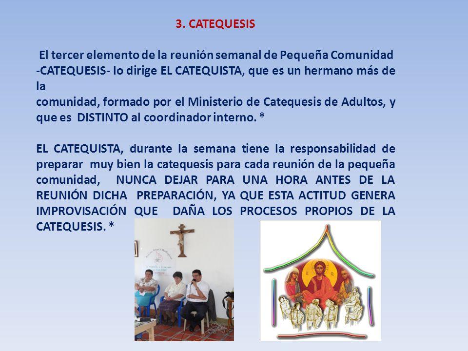 3. CATEQUESIS El tercer elemento de la reunión semanal de Pequeña Comunidad -CATEQUESIS- lo dirige EL CATEQUISTA, que es un hermano más de la comunida