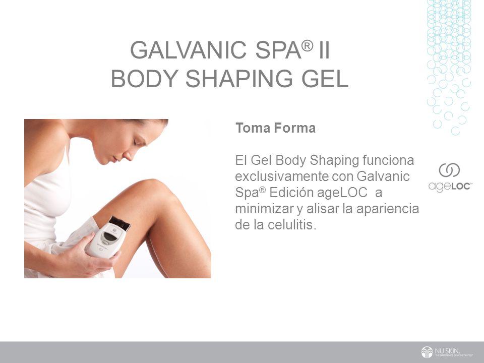 GALVANIC SPA ® II BODY SHAPING GEL Toma Forma El Gel Body Shaping funciona exclusivamente con Galvanic Spa ® Edición ageLOC a minimizar y alisar la apariencia de la celulitis.