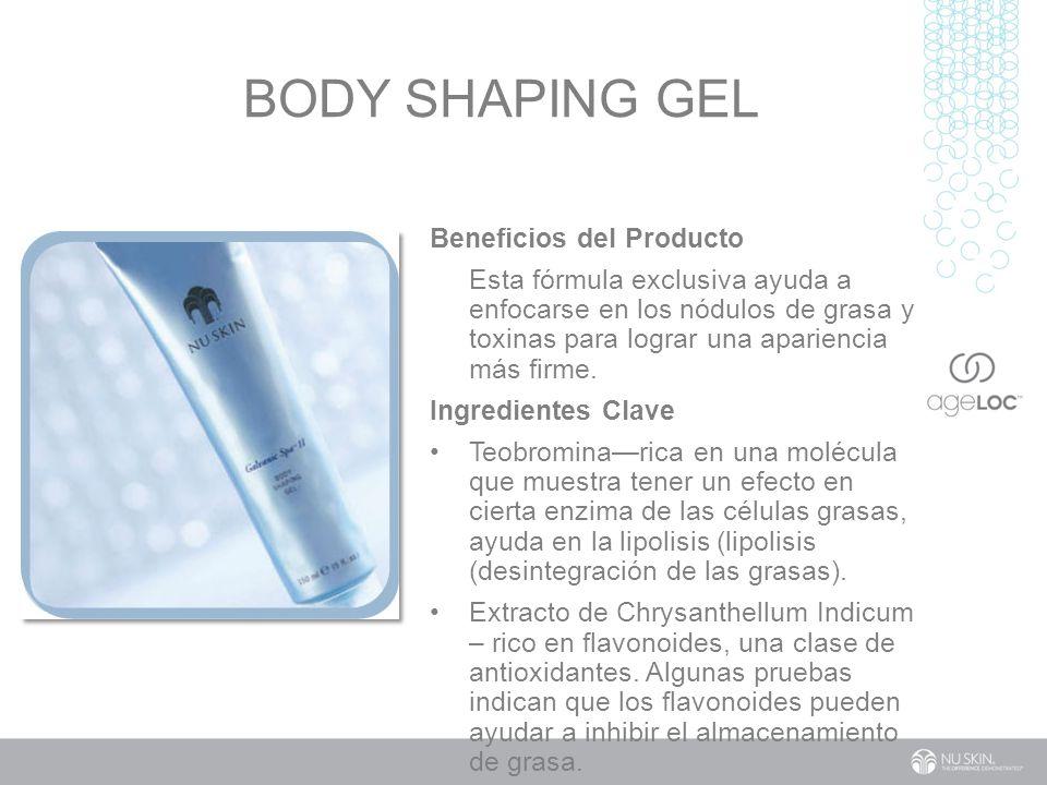 BODY SHAPING GEL Beneficios del Producto Esta fórmula exclusiva ayuda a enfocarse en los nódulos de grasa y toxinas para lograr una apariencia más firme.