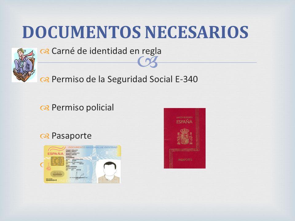 Carné de identidad en regla Permiso de la Seguridad Social E-340 Permiso policial Pasaporte Seguro de viaje DOCUMENTOS NECESARIOS