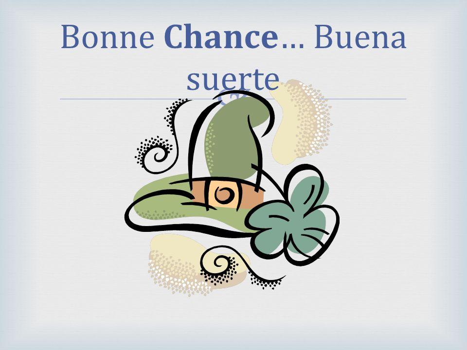 Bonne Chance… Buena suerte