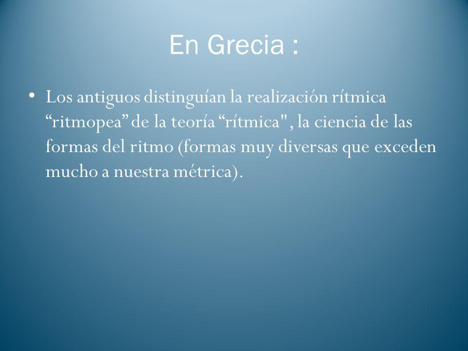 En Grecia : Los antiguos distinguían la realización rítmica ritmopea de la teoría rítmica
