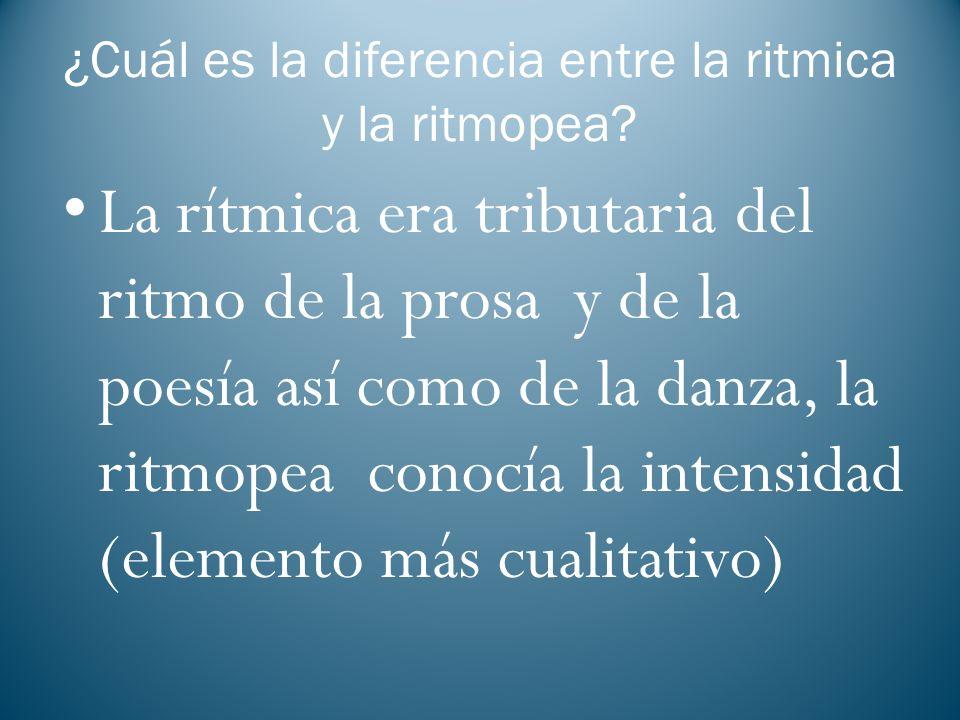 ¿Cuál es la diferencia entre la ritmica y la ritmopea? La rítmica era tributaria del ritmo de la prosa y de la poesía así como de la danza, la ritmope