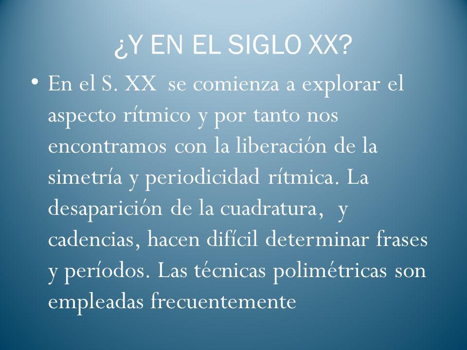 ¿Y EN EL SIGLO XX? En el S. XX se comienza a explorar el aspecto rítmico y por tanto nos encontramos con la liberación de la simetría y periodicidad r