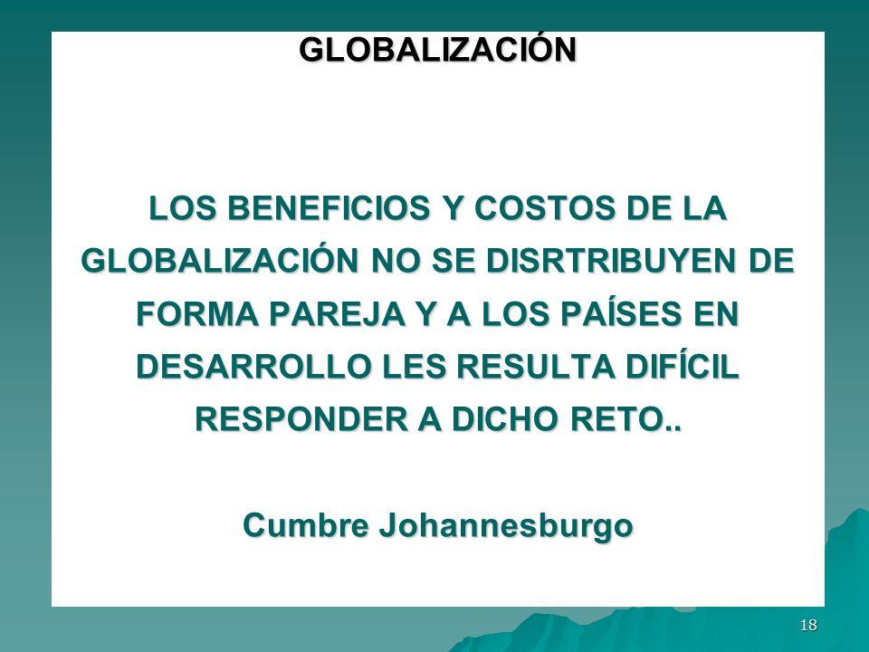 18 GLOBALIZACIÓN LOS BENEFICIOS Y COSTOS DE LA GLOBALIZACIÓN NO SE DISRTRIBUYEN DE FORMA PAREJA Y A LOS PAÍSES EN DESARROLLO LES RESULTA DIFÍCIL RESPO