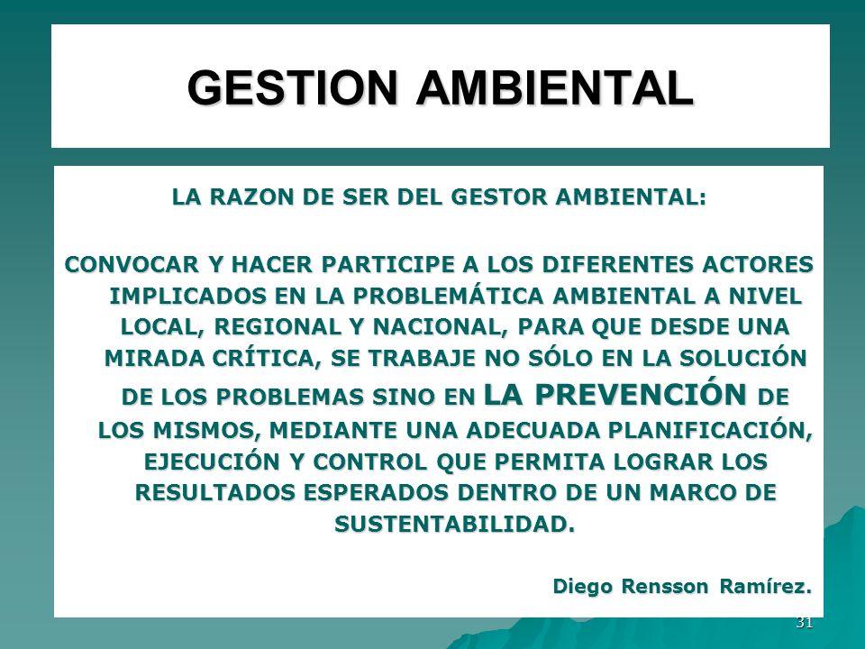 31 GESTION AMBIENTAL LA RAZON DE SER DEL GESTOR AMBIENTAL: CONVOCAR Y HACER PARTICIPE A LOS DIFERENTES ACTORES IMPLICADOS EN LA PROBLEMÁTICA AMBIENTAL