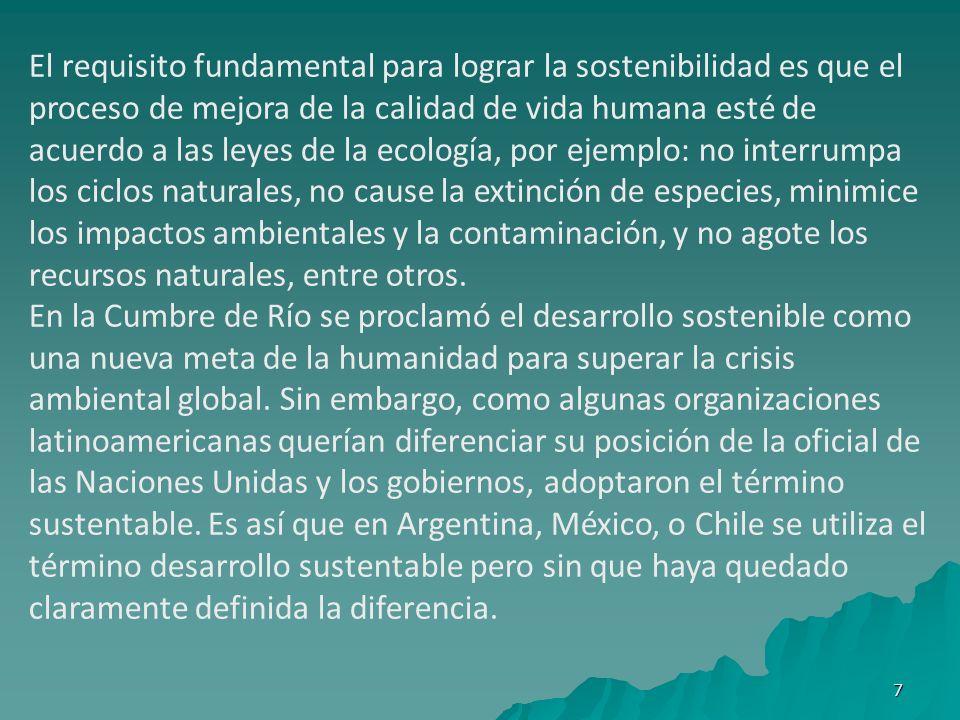 7 El requisito fundamental para lograr la sostenibilidad es que el proceso de mejora de la calidad de vida humana esté de acuerdo a las leyes de la ec