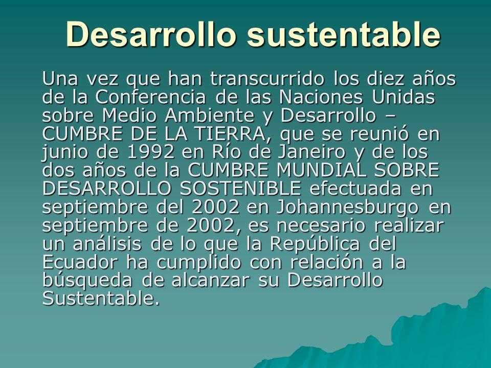 Desarrollo sustentable Una vez que han transcurrido los diez años de la Conferencia de las Naciones Unidas sobre Medio Ambiente y Desarrollo – CUMBRE
