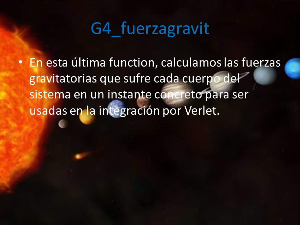 G4_fuerzagravit En esta última function, calculamos las fuerzas gravitatorias que sufre cada cuerpo del sistema en un instante concreto para ser usada