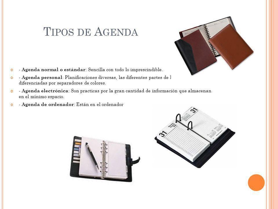 T IPOS DE A GENDA - Agenda normal o estándar : Sencilla con todo lo imprescindible. - Agenda personal : Planificaciones diversas, las diferentes parte
