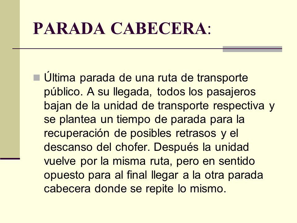 PARADA CABECERA: Última parada de una ruta de transporte público.