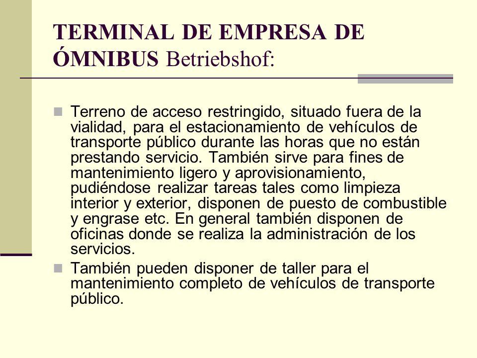 TERMINAL DE EMPRESA DE ÓMNIBUS Betriebshof: Terreno de acceso restringido, situado fuera de la vialidad, para el estacionamiento de vehículos de transporte público durante las horas que no están prestando servicio.