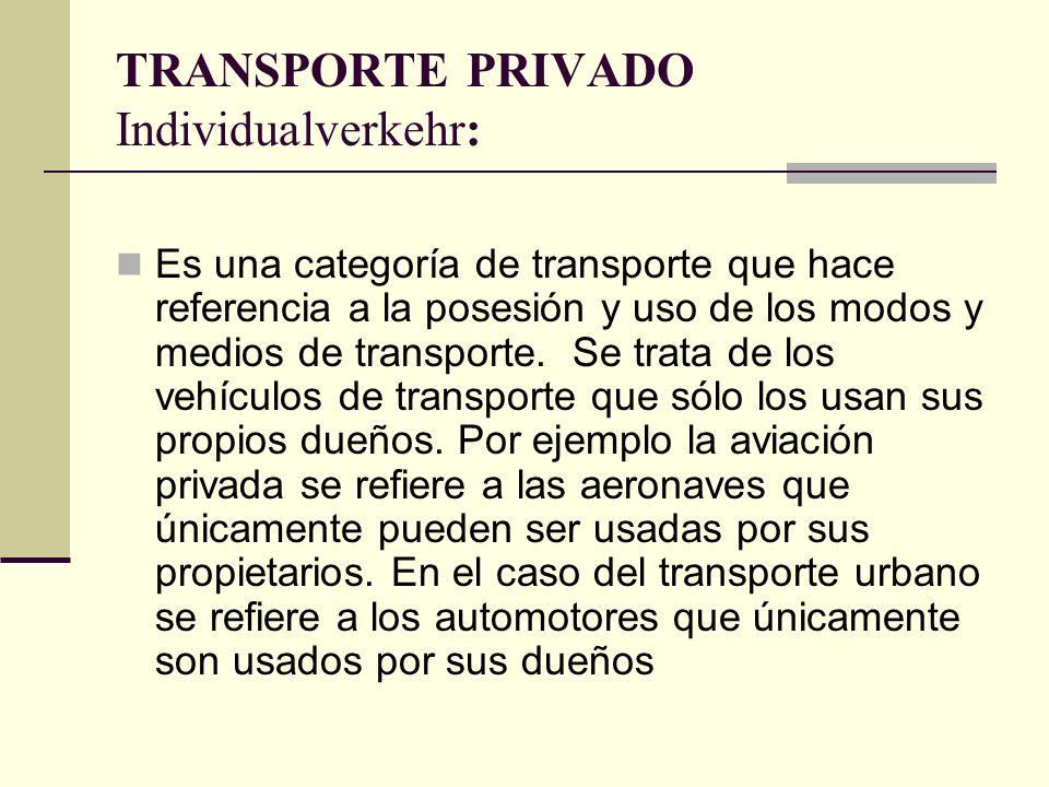 TRANSPORTE PRIVADO Individualverkehr: Es una categoría de transporte que hace referencia a la posesión y uso de los modos y medios de transporte.