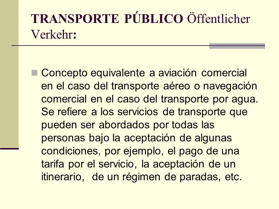 TRANSPORTE PÚBLICO Öffentlicher Verkehr: Concepto equivalente a aviación comercial en el caso del transporte aéreo o navegación comercial en el caso del transporte por agua.