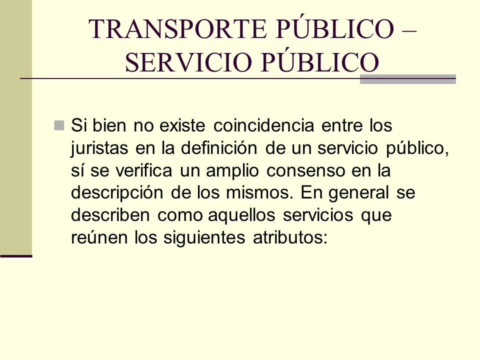 TRANSPORTE PÚBLICO – SERVICIO PÚBLICO Si bien no existe coincidencia entre los juristas en la definición de un servicio público, sí se verifica un amplio consenso en la descripción de los mismos.