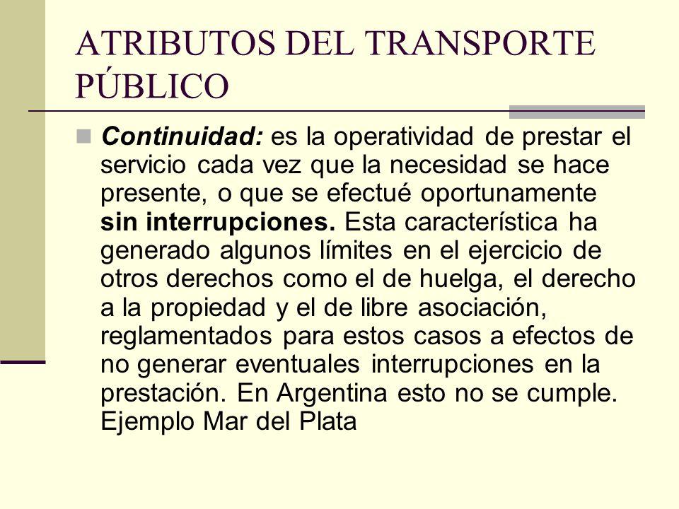 ATRIBUTOS DEL TRANSPORTE PÚBLICO Continuidad: es la operatividad de prestar el servicio cada vez que la necesidad se hace presente, o que se efectué oportunamente sin interrupciones.