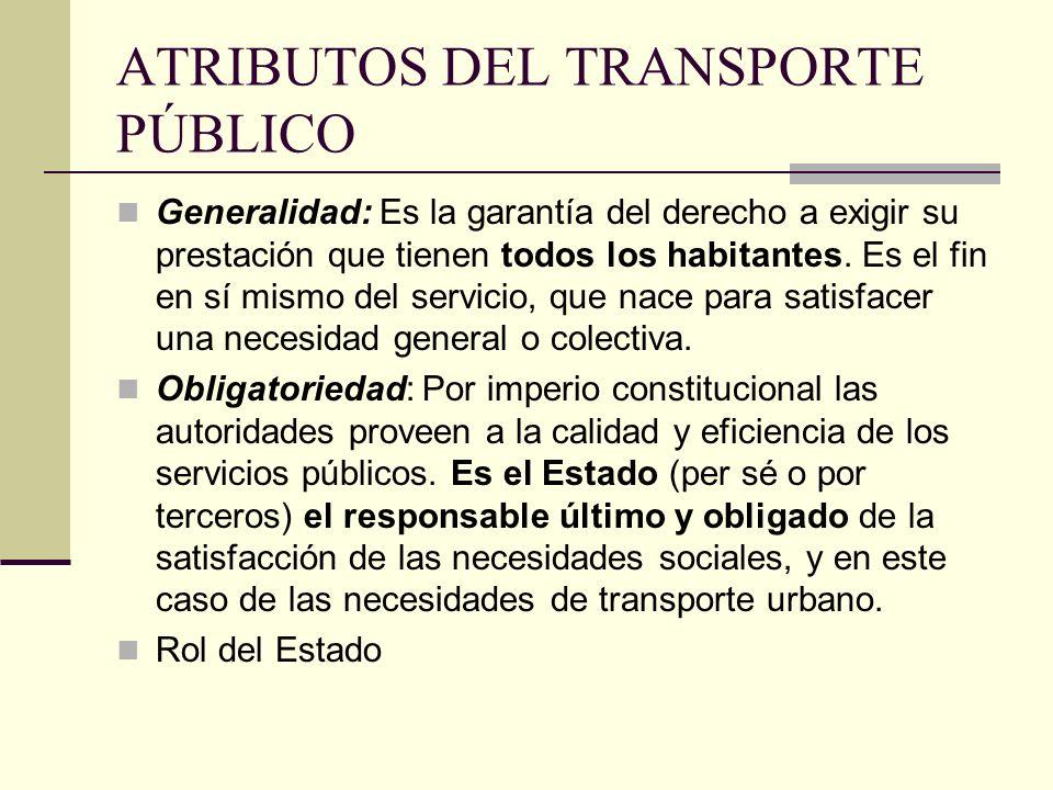 ATRIBUTOS DEL TRANSPORTE PÚBLICO Generalidad: Es la garantía del derecho a exigir su prestación que tienen todos los habitantes.