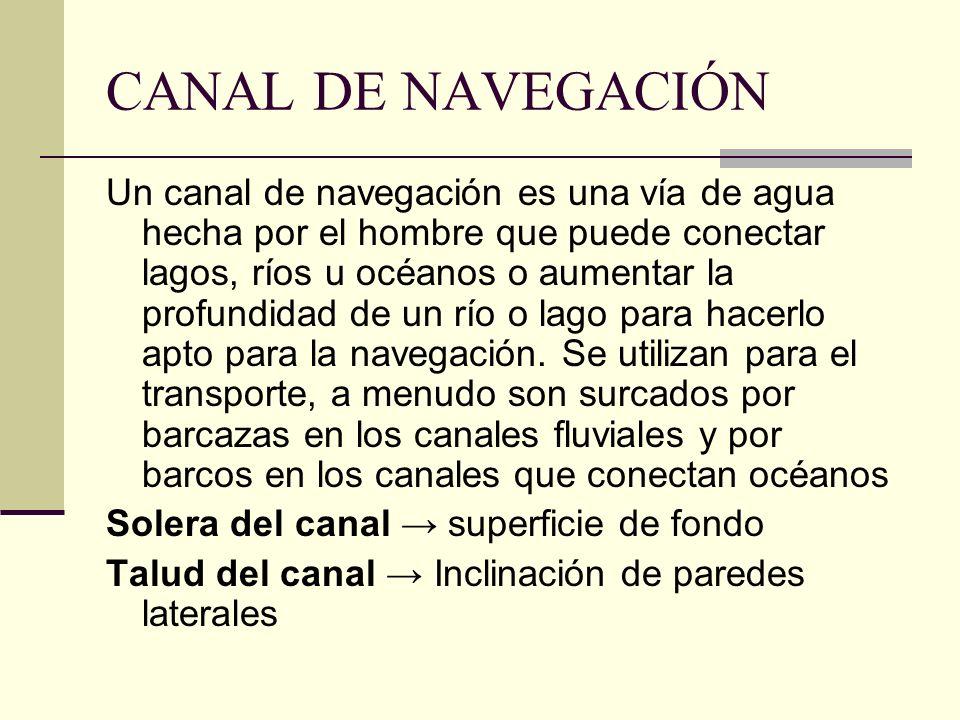 CANAL DE NAVEGACIÓN Un canal de navegación es una vía de agua hecha por el hombre que puede conectar lagos, ríos u océanos o aumentar la profundidad de un río o lago para hacerlo apto para la navegación.