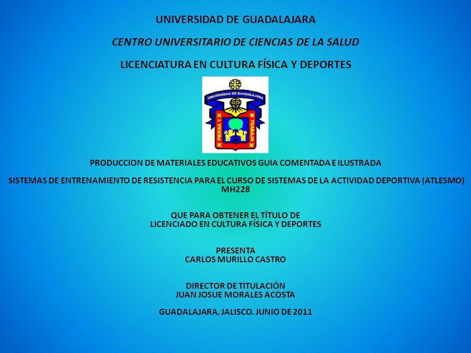 UNIVERSIDAD DE GUADALAJARA CENTRO UNIVERSITARIO DE CIENCIAS DE LA SALUD LICENCIATURA EN CULTURA FÍSICA Y DEPORTES PRODUCCION DE MATERIALES EDUCATIVOS