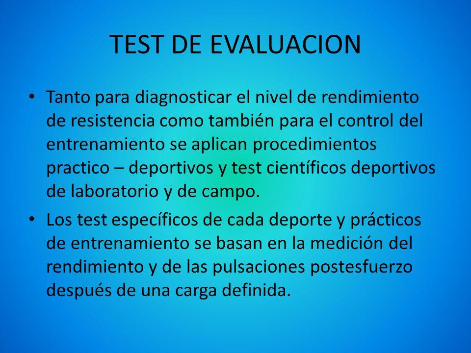 TEST DE EVALUACION Tanto para diagnosticar el nivel de rendimiento de resistencia como también para el control del entrenamiento se aplican procedimie