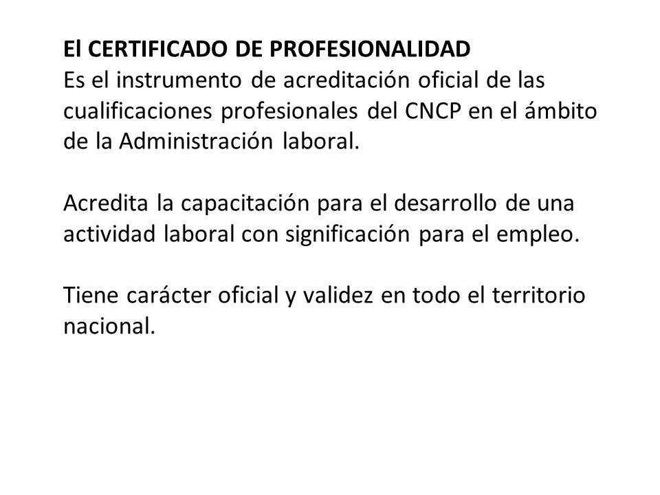 El CERTIFICADO DE PROFESIONALIDAD Es el instrumento de acreditación oficial de las cualificaciones profesionales del CNCP en el ámbito de la Administración laboral.