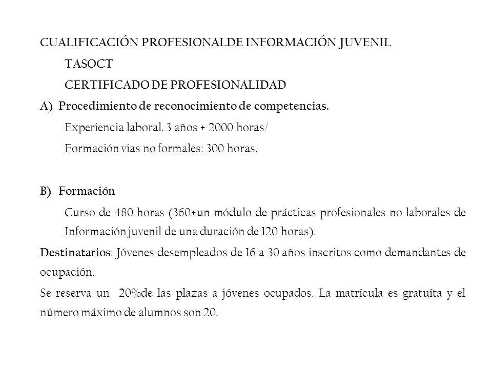 CUALIFICACIÓN PROFESIONALDE INFORMACIÓN JUVENIL TASOCT CERTIFICADO DE PROFESIONALIDAD A)Procedimiento de reconocimiento de competencias.
