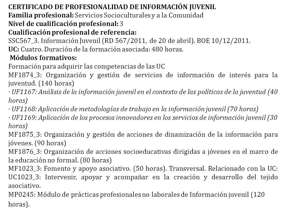 CERTIFICADO DE PROFESIONALIDAD DE INFORMACIÓN JUVENIL Familia profesional: Servicios Socioculturales y a la Comunidad Nivel de cualificación profesional: 3 Cualificación profesional de referencia: SSC567_3.