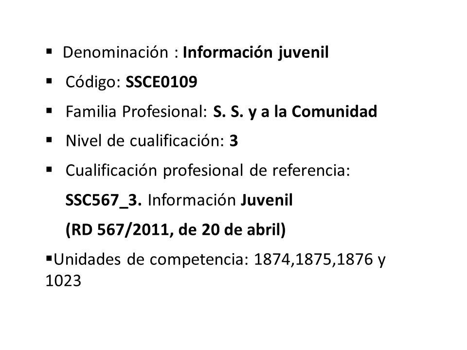 Denominación : Información juvenil Código: SSCE0109 Familia Profesional: S.
