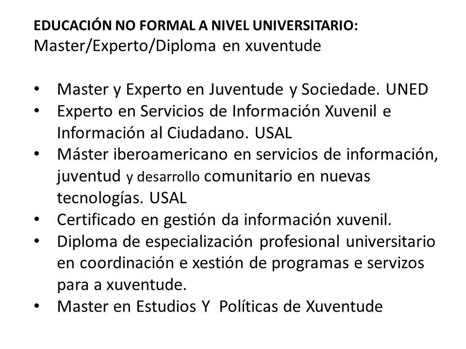 EDUCACIÓN NO FORMAL A NIVEL UNIVERSITARIO: Master/Experto/Diploma en xuventude Master y Experto en Juventude y Sociedade.