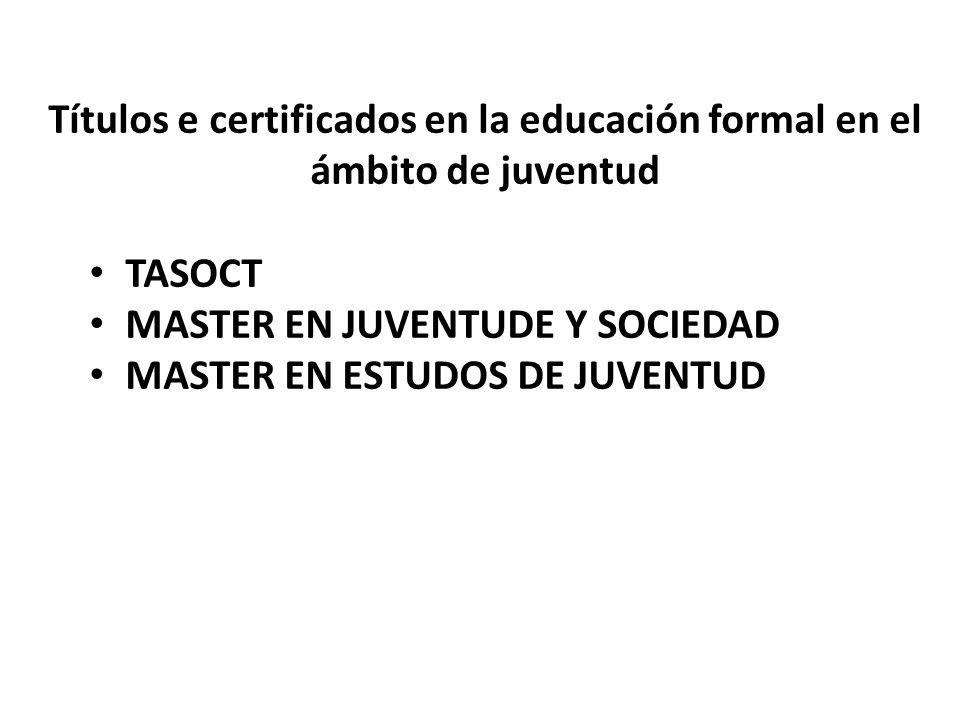 Títulos e certificados en la educación formal en el ámbito de juventud TASOCT MASTER EN JUVENTUDE Y SOCIEDAD MASTER EN ESTUDOS DE JUVENTUD