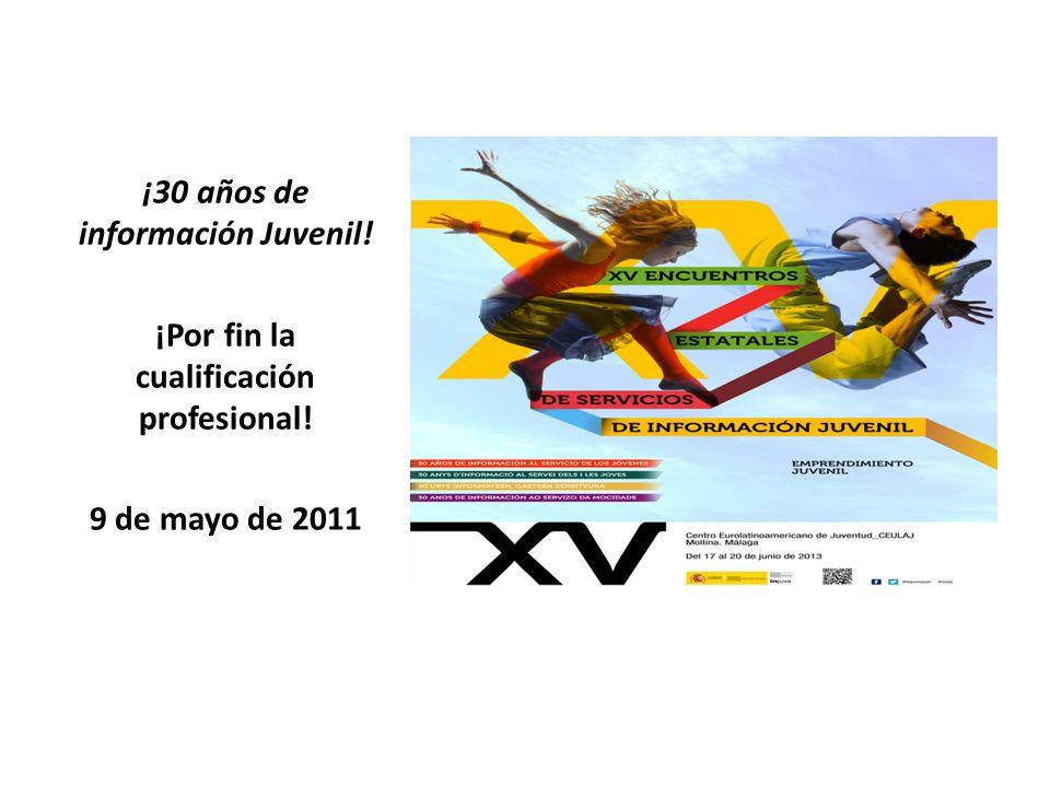 ¡30 años de información Juvenil! ¡Por fin la cualificación profesional! 9 de mayo de 2011