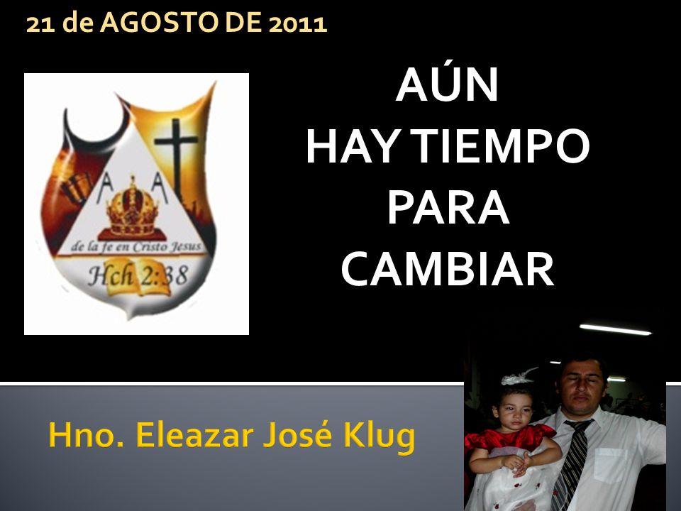 AÚN HAY TIEMPO PARA CAMBIAR 21 de AGOSTO DE 2011