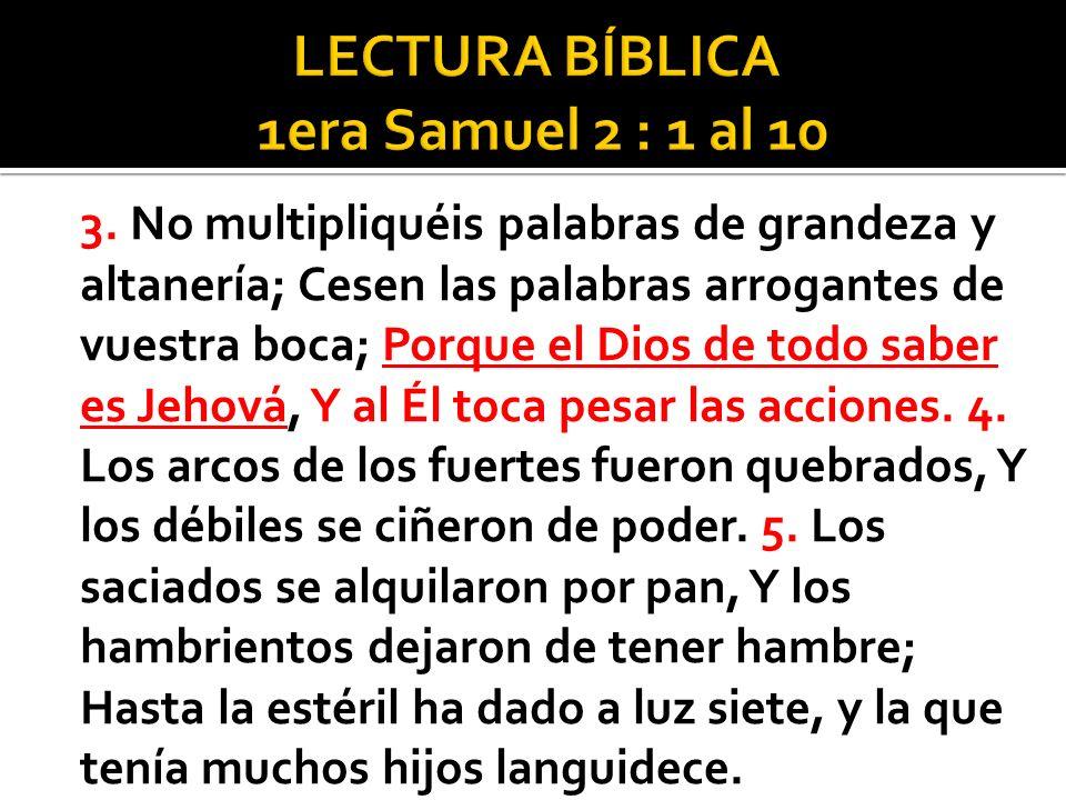 3. No multipliquéis palabras de grandeza y altanería; Cesen las palabras arrogantes de vuestra boca; Porque el Dios de todo saber es Jehová, Y al Él t