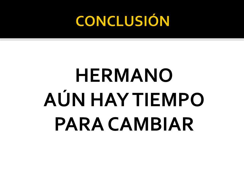 HERMANO AÚN HAY TIEMPO PARA CAMBIAR