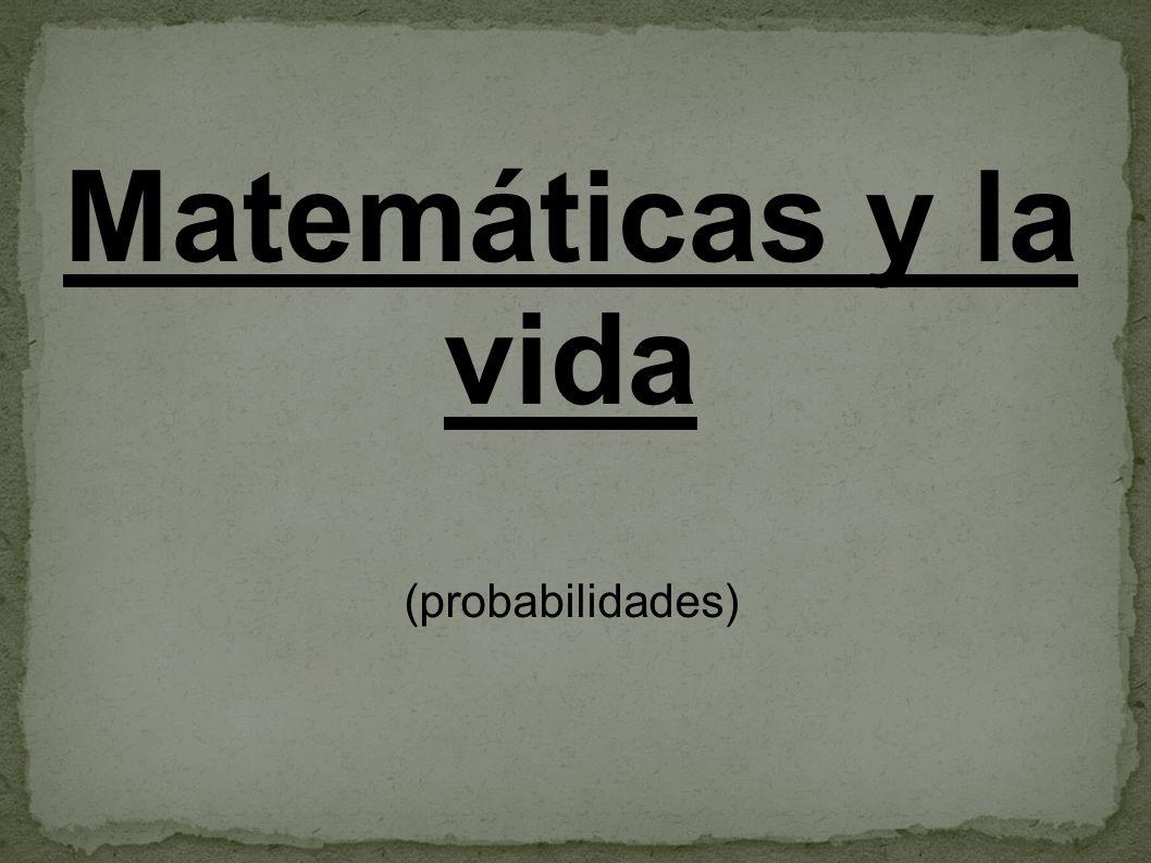 Matemáticas y la vida (probabilidades)