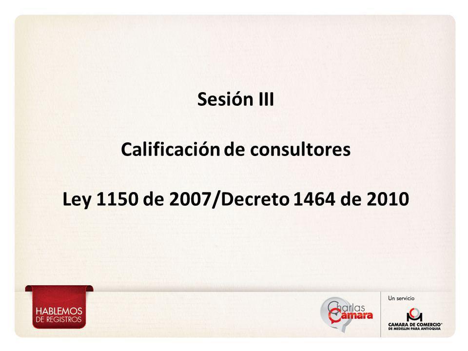 Sesión III Calificación de consultores Ley 1150 de 2007/Decreto 1464 de 2010