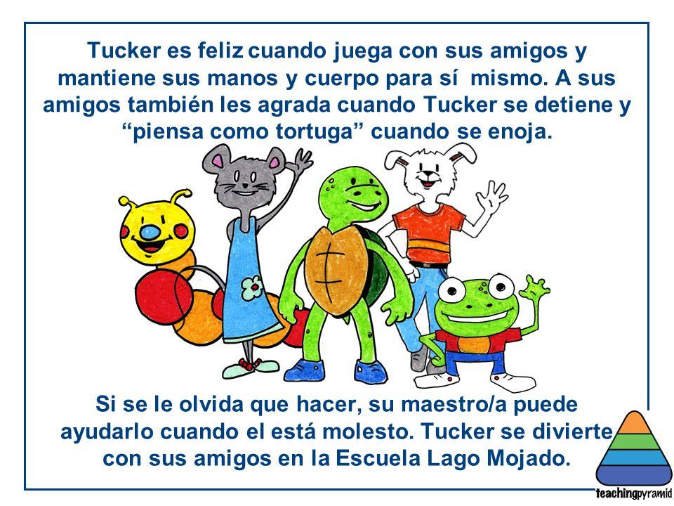 Tucker es feliz cuando juega con sus amigos y mantiene sus manos y cuerpo para sí mismo.