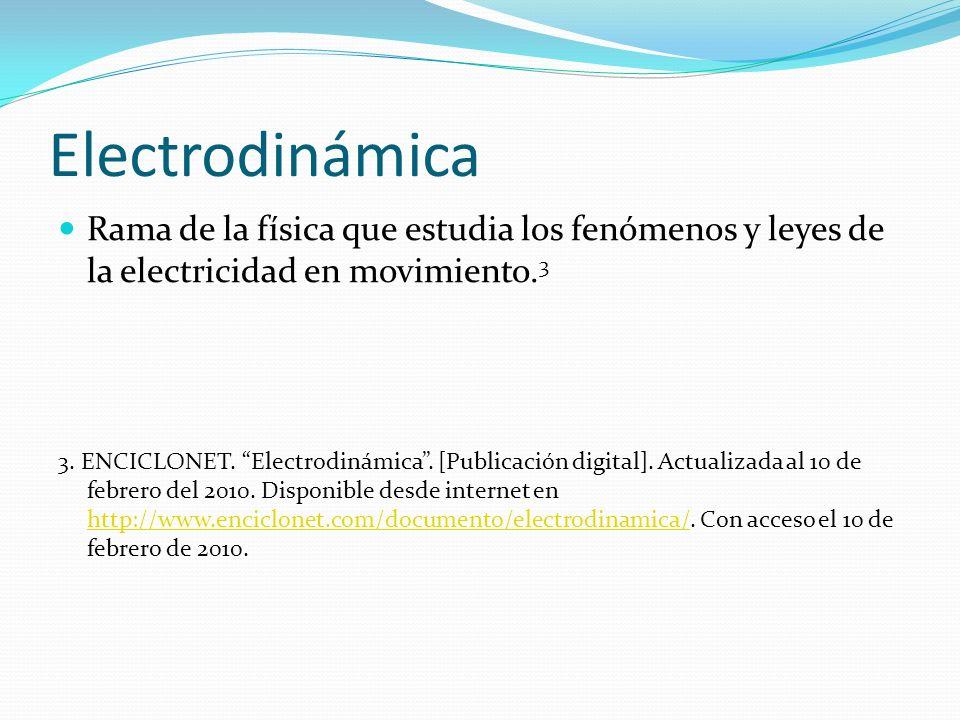 Electrodinámica Rama de la física que estudia los fenómenos y leyes de la electricidad en movimiento. 3 3. ENCICLONET. Electrodinámica. [Publicación d