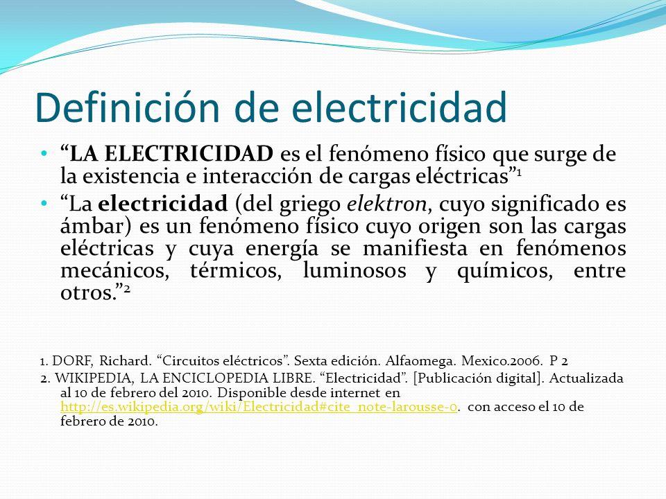 Definición de electricidad LA ELECTRICIDAD es el fenómeno físico que surge de la existencia e interacción de cargas eléctricas 1 La electricidad (del