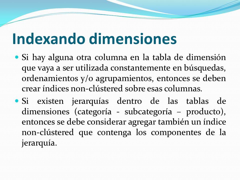 Indexando dimensiones Si hay alguna otra columna en la tabla de dimensión que vaya a ser utilizada constantemente en búsquedas, ordenamientos y/o agru