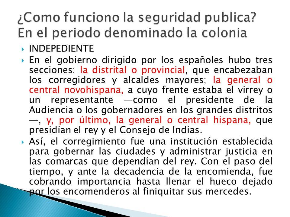 INDEPEDIENTE En el gobierno dirigido por los españoles hubo tres secciones: la distrital o provincial, que encabezaban los corregidores y alcaldes may