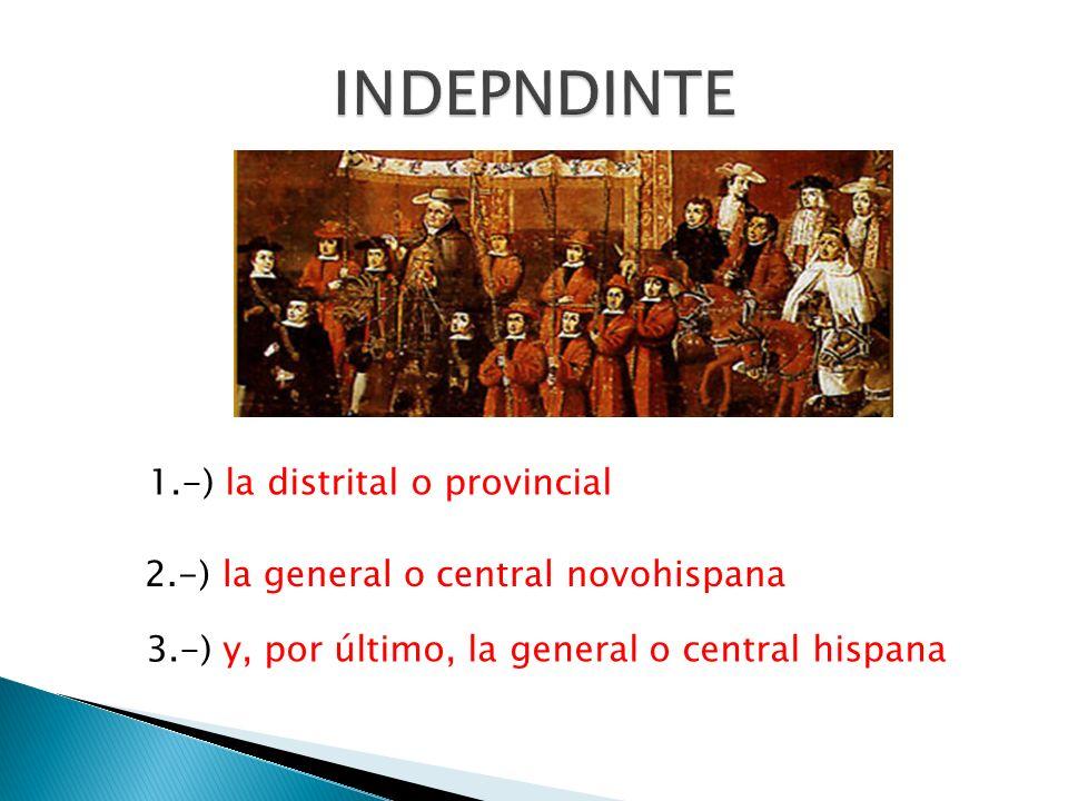 2.-) la general o central novohispana 1.-) la distrital o provincial 3.-) y, por último, la general o central hispana