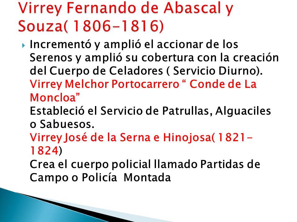 Incrementó y amplió el accionar de los Serenos y amplió su cobertura con la creación del Cuerpo de Celadores ( Servicio Diurno). Virrey Melchor Portoc