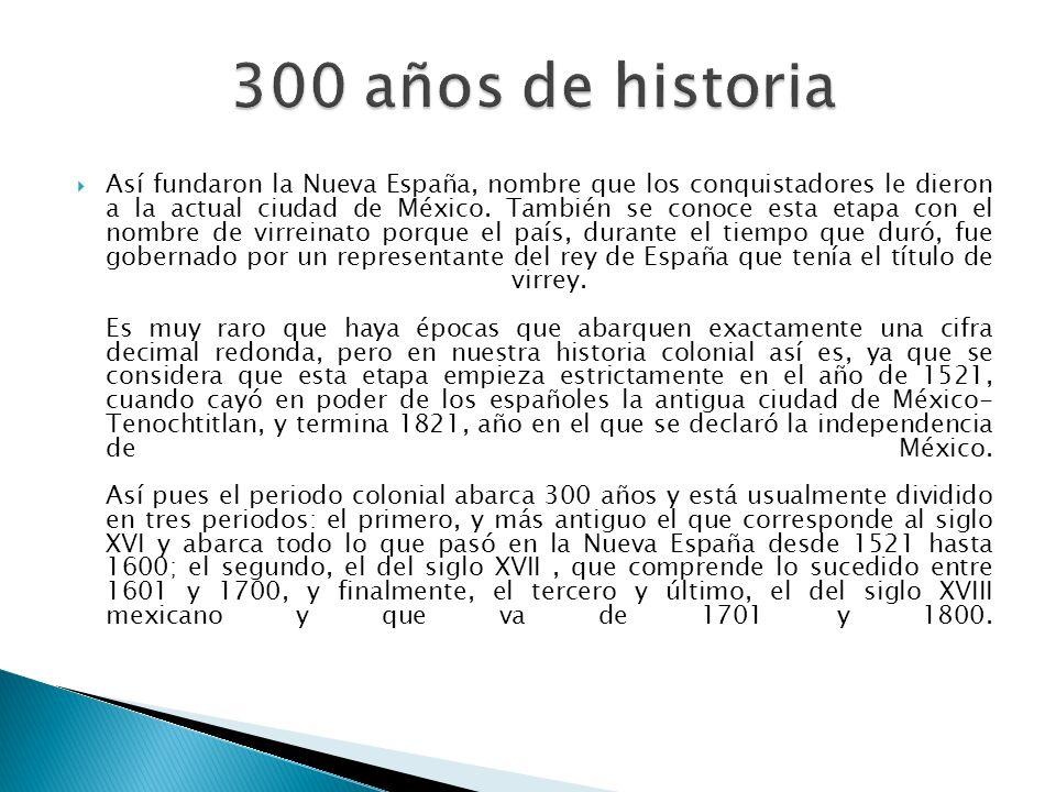 Así fundaron la Nueva España, nombre que los conquistadores le dieron a la actual ciudad de México. También se conoce esta etapa con el nombre de virr