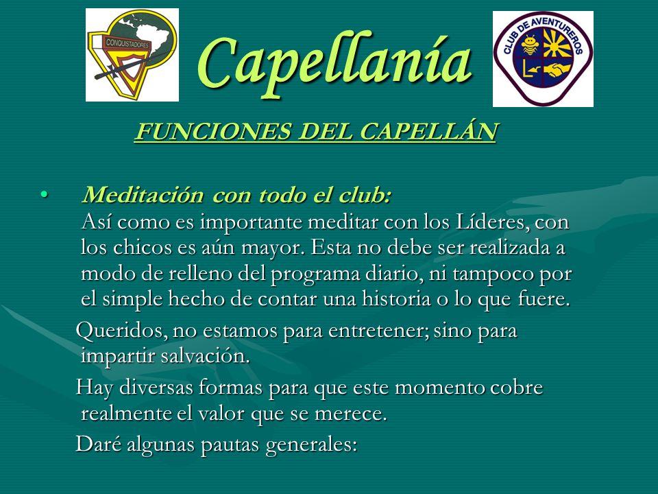 Capellanía FUNCIONES DEL CAPELLÁN Meditación con todo el club: Así como es importante meditar con los Líderes, con los chicos es aún mayor. Esta no de