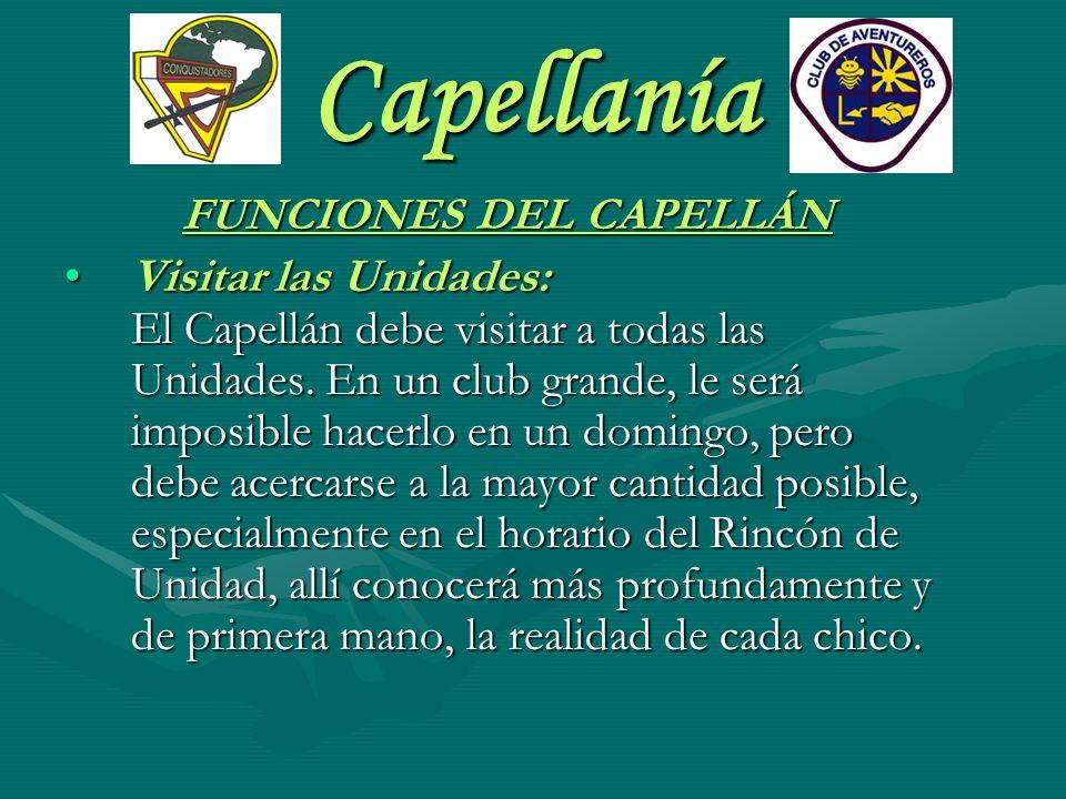 Capellanía FUNCIONES DEL CAPELLÁN Visitar las Unidades: El Capellán debe visitar a todas las Unidades. En un club grande, le será imposible hacerlo en