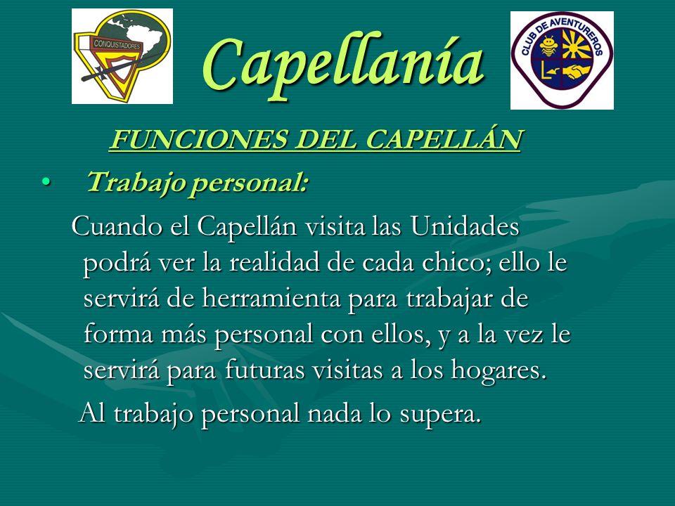 Capellanía FUNCIONES DEL CAPELLÁN Trabajo personal:Trabajo personal: Cuando el Capellán visita las Unidades podrá ver la realidad de cada chico; ello